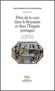 Jacqueline Penjon - Fêtes de la cour dans le Royaume et dans l'Empire portugais.