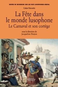 Jacqueline Penjon - La Fête dans le monde lusophone - Le Carnaval et son cortège.