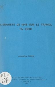 Jacqueline Perrin - L'enquête de 1848 sur le travail en Isère.