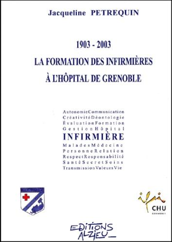 Jacqueline Petrequin - La formation des infirmières à l'hopital de Grenoble 1903-2003.