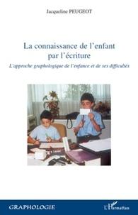 Jacqueline Peugeot - La connaissance de l'enfant par l'écriture - L'approche graphologique de l'enfance et de ses difficultés.