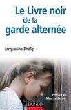 Jacqueline Phélip - Le livre noir de la garde alternée.