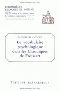 Jacqueline Picoche - Le vocabulaire psychologique dans les chroniques de Froissart.