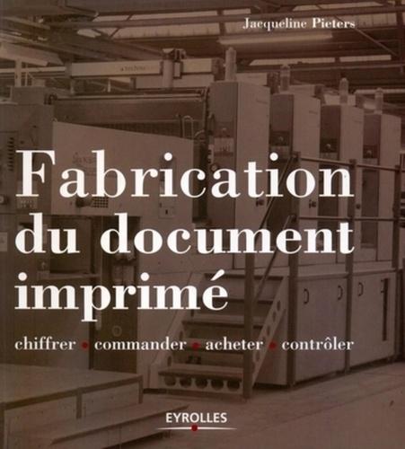 Jacqueline Pieters - Fabrication du document imprimé - Chiffrer, commander, acheter, contrôler.