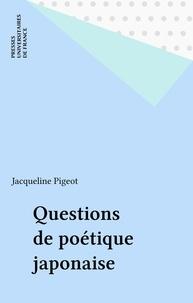 Jacqueline Pigeot - Questions de poétique japonaise.