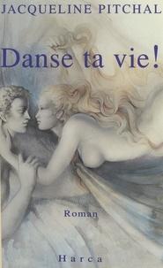 Jacqueline Pitchal - Danse ta vie !.