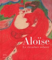 Jacqueline Porret-Forel et Céline Muzelle - Aloïse - Le ricochet solaire.