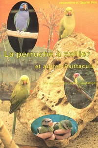 Jacqueline Prin et Gabriel Prin - La perruche à collier et autres Psittacula.