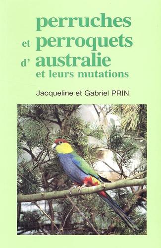 Jacqueline Prin et Gabriel Prin - Perruches et perroquets d'Australie et leurs mutations.