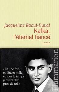Jacqueline Raoul-Duval - Kafka, l'éternel fiancé.