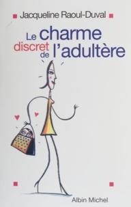 Jacqueline Raoul-Duval - Le charme discret de l'adultère.