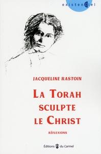 Jacqueline Rastoin - La Torah sculpte le Christ - Réflexions.