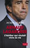 Jacqueline Remy - Arnaud Lagardère, l'héritier qui voulait vivre sa vie.