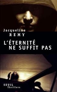 Jacqueline Remy - L'éternité ne suffit pas.