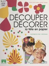 Jacqueline Rezeau et Joseph Rézeau - Découper, décorer - La fête en papier.