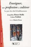 Jacqueline Rimet-Meille et Colette Paillole - Enseigner, une profession à cultiver - La part du chef d'établissement.