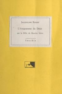 Jacqueline Risset - L'Anagramme du désir : sur la «Délie» de Maurice Scève.
