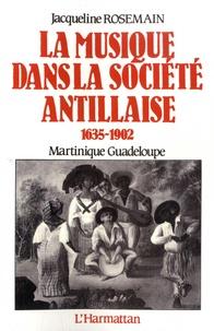 Jacqueline Rosemain - La musique dans la société antillaise - 1635-1902, Martinique Guadeloupe.