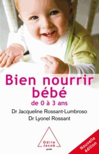 Jacqueline Rossant-Lumbruso et Lyonel Rossant - Bien nourrir son bébé - De 0 à 3 ans.