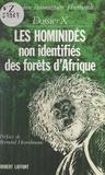 Jacqueline Roumeguère-Eberhardt et Bernard Heuvelmans - Dossier X : Les hominidés non identifiés des forêts d'Afrique.