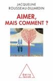 Jacqueline Rousseau-Dujardin - Aimer, mais comment?.