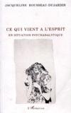 Jacqueline Rousseau-Dujardin - Ce qui vient à l'esprit en situation psychanalytique.