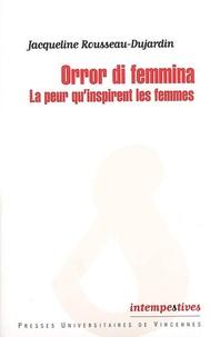 Jacqueline Rousseau-Dujardin - Orro di femmina - La peur qu'inspirent les femmes.