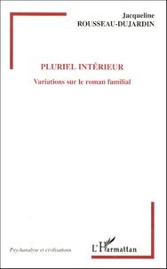 Jacqueline Rousseau-Dujardin - Pluriel intérieur - Variations sur le roman familial.
