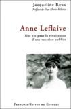 Jacqueline Roux - Anne Leflaive - Une vie pour la renaissance d'une vocation oubliée.