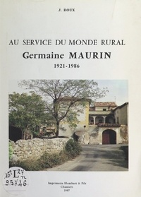 Jacqueline Roux et Gustave Thibon - Au service du monde rural : Germaine Maurin, 1921-1986.