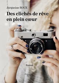 Jacqueline Roux - Des clichés de rêve en plein coeur.