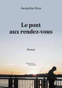 Jacqueline Roux - Le pont aux rendez-vous.