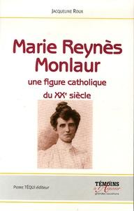 Jacqueline Roux - Marie Reynès-Monlaur - Montpelliéraine et rouergate Une figure catholique du XXe siècle.