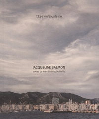Jacqueline Salmon et Jean-Christophe Bailly - 42.84 km2 sous le ciel.