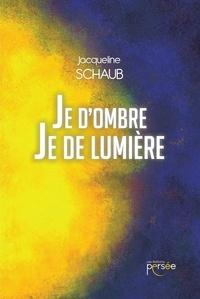 Jacqueline Schaub - Je d'ombre Je de lumière.