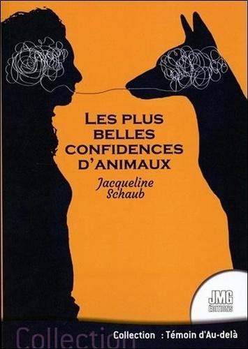 Jacqueline Schaub - Les plus belles confidences d'animaux.