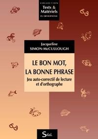 Jacqueline Simon-McCullough - Le bon mot, la bonne phrase - Jeu auto-correctif de lecture et d'orthographe : du CE1 au CM2.