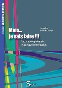 Jacqueline Simon-McCullough - Mais... je sais faire !!! - Lecture, compréhension et exécution des consignes.