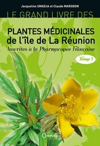 Jacqueline Smadja et Claude Marodon - Le grand livre des plantes médicinales de l'île de La Réunion inscrites à la pharmacopée française - Tome 1.