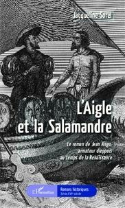 Jacqueline Sorel - L'aigle et la salamandre - Le roman de Jean Ango, armateur dieppois au temps de la Renaissance.