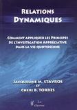 Jacqueline Stavros et Cheri Torres - Relations dynamiques - Comment appliquer les principes de l'investigation appréciative dans la vie quotidienne.