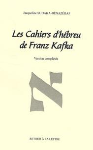 Jacqueline Sudaka-Bénazéraf - Les Cahiers d'hébreu de Franz Kafka.