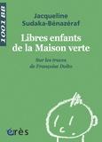 Jacqueline Sudaka-Bénazéraf - Libres enfants de la maison verte - Sur les traces de Françoise Dolto.