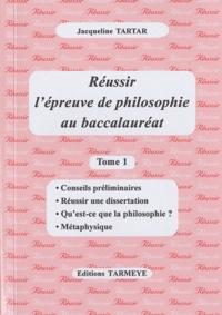 Jacqueline Tartar - Réussir l'épreuve de philosophie au baccalauréat - Tome 1.