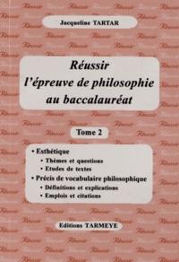 Jacqueline Tartar - Réussir l'épreuve de philosophie au baccalauréat - Tome 2.