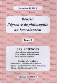 Jacqueline Tartar - Réussir l'épreuve de philosophie au baccalauréat - Tome 5.