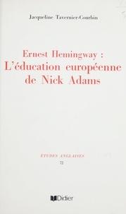 Jacqueline Tavernier-courbin - Ernest Hemingway : l'éducation européenne de Nick Adams.