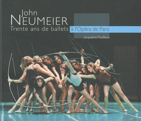 Jacqueline Thuilleux - John Neumeier - Trente ans de ballets à l'Opéra de Paris.