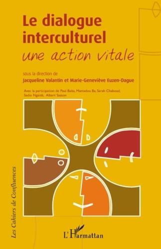 Jacqueline Valantin et Marie-Geneviève Euzen-Dague - Le dialogue interculturel - Une action vitale.
