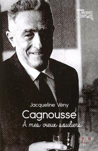 Jacqueline Vény et Louis Pastor - Cagnousse - A mes vieux souliers.